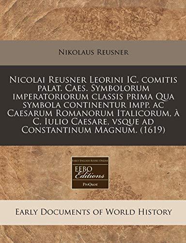 9781171303121: Nicolai Reusner Leorini IC. comitis palat. Caes. Symbolorum imperatoriorum classis prima Qua symbola continentur impp. ac Caesarum Romanorum ... Constantinum Magnum. (1619) (Latin Edition)
