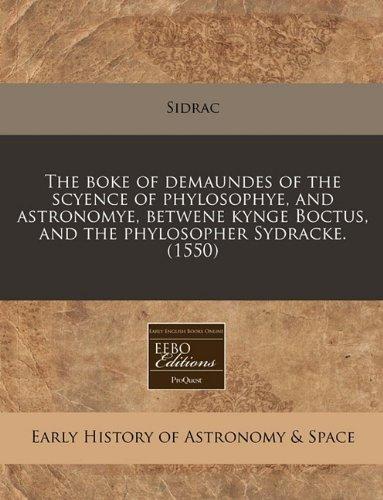 9781171310341: The boke of demaundes of the scyence of phylosophye, and astronomye, betwene kynge Boctus, and the phylosopher Sydracke. (1550)