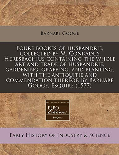 Foure Bookes of Husbandrie, Collected by M.: Barnabe Googe