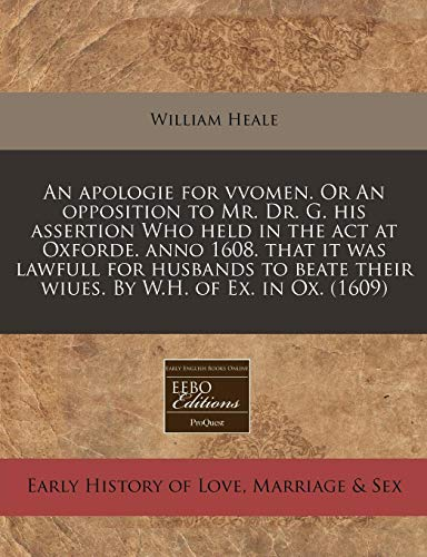 9781171314820: An apologie for vvomen. Or An opposition to Mr. Dr. G. his assertion Who held in the act at Oxforde. anno 1608. that it was lawfull for husbands to beate their wiues. By W.H. of Ex. in Ox. (1609)