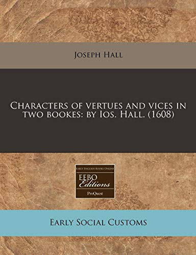 9781171316268: Characters of vertues and vices in two bookes: by Ios. Hall. (1608)