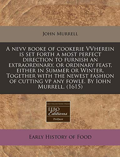 A nevv booke of cookerie VVherein is set forth a most perfect direction to furnish an extraordinary...