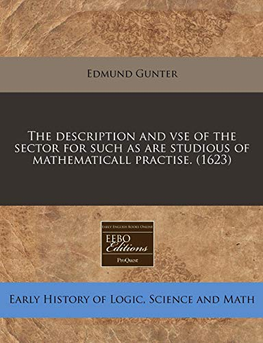 The description and vse of the sector for such as are studious of mathematicall practise. (1623) (1171322747) by Edmund Gunter