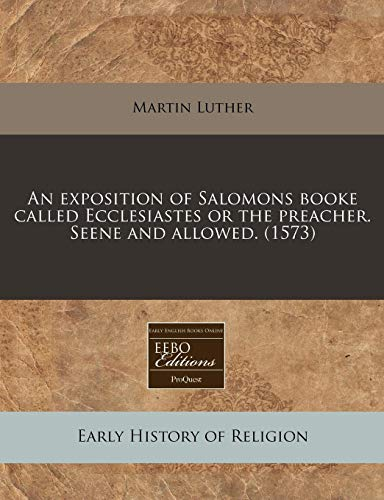 An exposition of Salomons booke called Ecclesiastes or the preacher. Seene and allowed. (1573): ...