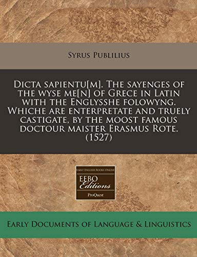 9781171324447: Dicta sapientu[m]. The sayenges of the wyse me[n] of Grece in Latin with the Englysshe folowyng. Whiche are enterpretate and truely castigate, by the moost famous doctour maister Erasmus Rote. (1527)