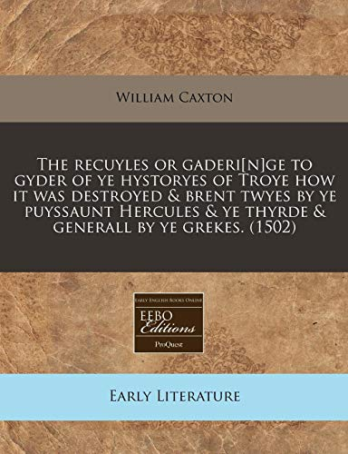 9781171325284: The recuyles or gaderi[n]ge to gyder of ye hystoryes of Troye how it was destroyed & brent twyes by ye puyssaunt Hercules & ye thyrde & generall by ye grekes. (1502)