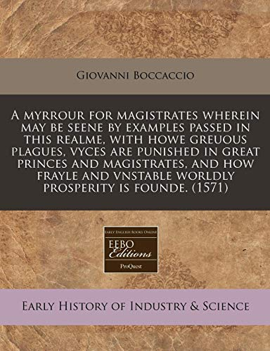 9781171325901: A myrrour for magistrates wherein may be seene by examples passed in this realme, with howe greuous plagues, vyces are punished in great princes and ... vnstable worldly prosperity is founde. (1571)