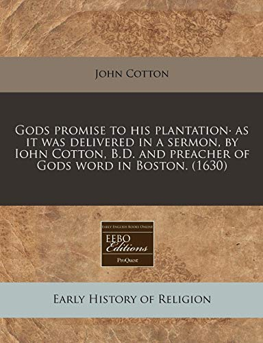 Gods promise to his plantation· as it was delivered in a sermon, by Iohn Cotton, B.D. and ...