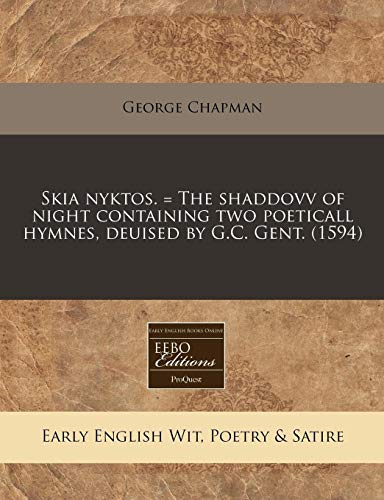 9781171328599: Skia nyktos. = The shaddovv of night containing two poeticall hymnes, deuised by G.C. Gent. (1594)