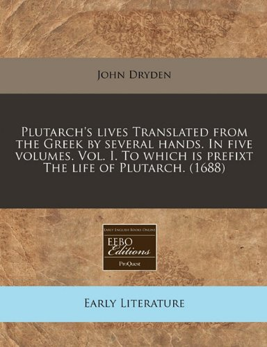 9781171331285: Plutarch's lives Translated from the Greek by several hands. In five volumes. Vol. I. To which is prefixt The life of Plutarch. (1688)