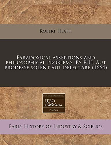 9781171331452: Paradoxical assertions and philosophical problems. By R.H. Aut prodesse solent aut delectare (1664)