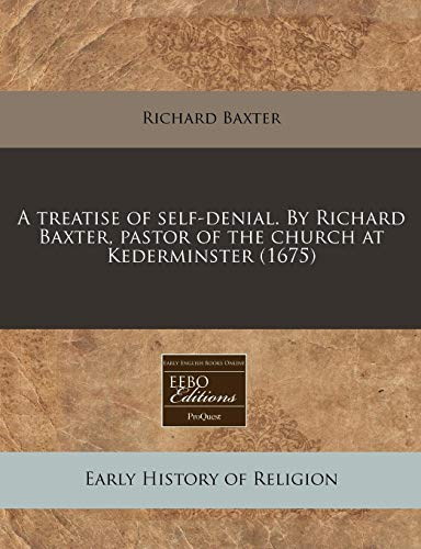 9781171334101: A treatise of self-denial. By Richard Baxter, pastor of the church at Kederminster (1675)
