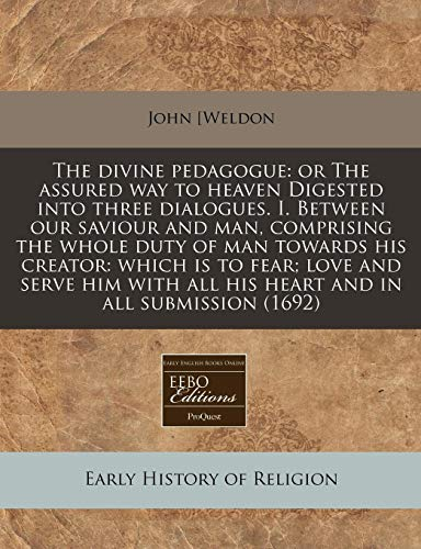 9781171335481: The divine pedagogue: or The assured way to heaven Digested into three dialogues. I. Between our saviour and man, comprising the whole duty of man ... all his heart and in all submission (1692)