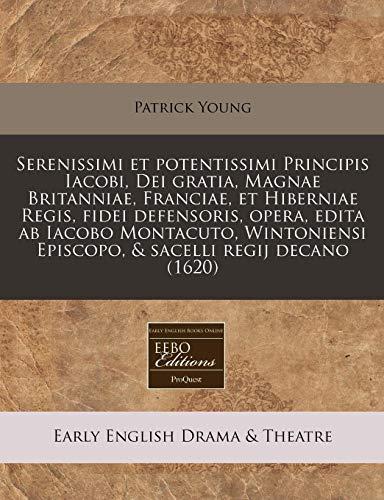 Serenissimi Et Potentissimi Principis Iacobi, Dei Gratia,: Patrick Young