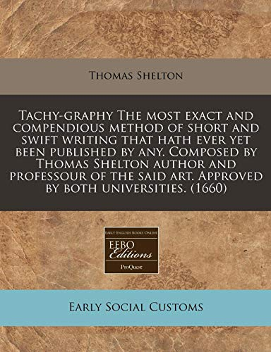 9781171336273: Tachy-graphy The most exact and compendious method of short and swift writing that hath ever yet been published by any. Composed by Thomas Shelton ... art. Approved by both universities. (1660)