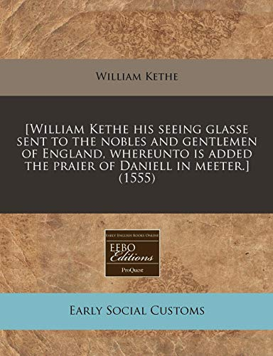9781171339182: [William Kethe his seeing glasse sent to the nobles and gentlemen of England, whereunto is added the praier of Daniell in meeter.] (1555)