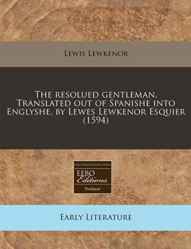 9781171344209: The resolued gentleman. Translated out of Spanishe into Englyshe, by Lewes Lewkenor Esquier (1594)