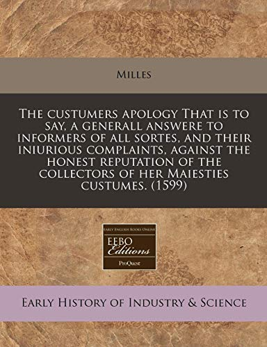 9781171347606: The custumers apology That is to say, a generall answere to informers of all sortes, and their iniurious complaints, against the honest reputation of the collectors of her Maiesties custumes.  (1599)