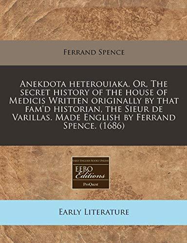 9781171350828: Anekdota heterouiaka. Or, The secret history of the house of Medicis Written originally by that fam'd historian, the Sieur de Varillas. Made English by Ferrand Spence. (1686)