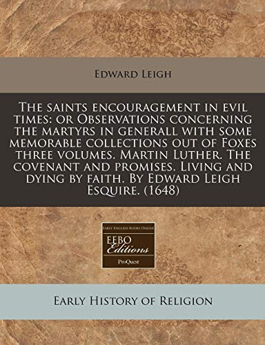 The saints encouragement in evil times: or Observations concerning the martyrs in generall with ...