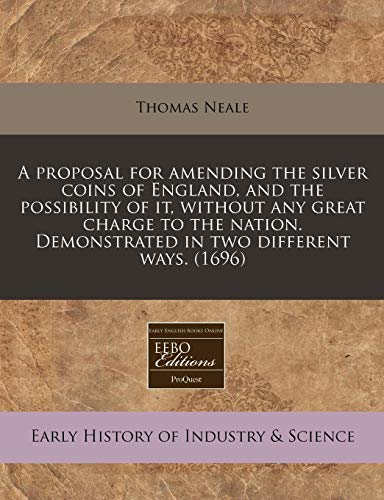 A proposal for amending the silver coins: Thomas Neale