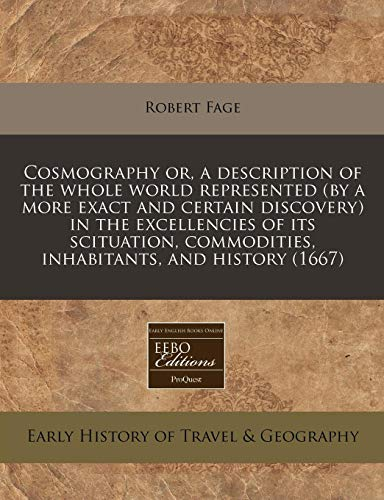 9781171352907: Cosmography or, a description of the whole world represented (by a more exact and certain discovery) in the excellencies of its scituation, commodities, inhabitants, and history (1667)