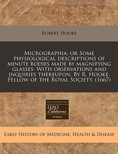 Micrographia: or Some physiological descriptions of minute: Robert Hooke