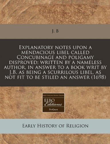 Explanatory Notes Upon a Mendacious Libel Called: J B