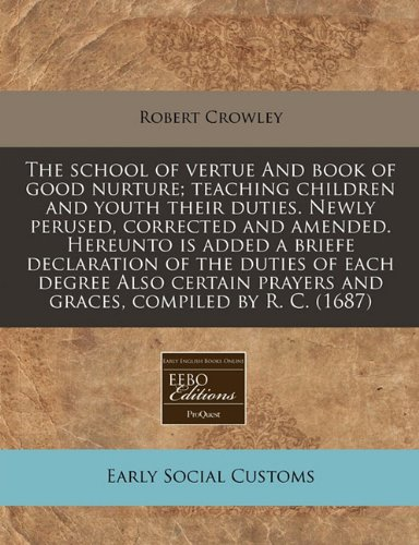 9781171354673: The school of vertue And book of good nurture; teaching children and youth their duties. Newly perused, corrected and amended. Hereunto is added a ... prayers and graces, compiled by R. C. (1687)