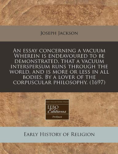 9781171356271: An essay concerning a vacuum Wherein is endeavoured to be demonstrated, that a vacuum interspersum runs through the world, and is more or less in all ... a lover of the corpuscular philosophy. (1697)