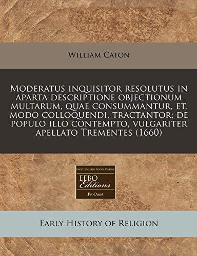 Moderatus inquisitor resolutus in aparta descriptione objectionum: William Caton