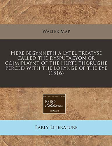 9781171360148: Here begynneth a lytel treatyse called the dysputacyon or co[m]playnt of the herte thorughe perced with the lokynge of the eye (1516)