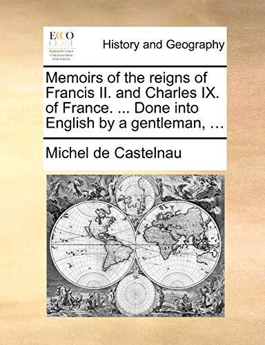 Memoirs of the Reigns of Francis II.: Michel De Castelnau