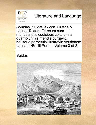 9781171368021: Souidas. Suidæ lexicon, Græce & Latine. Textum Græcum cum manuscriptis codicibus collatum a quamplurimis mendis purgavit, notisque perpetuis ... Latinam Æmilii Porti.... Volume 3 of 3