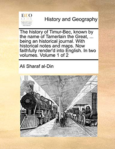 9781171370451: The history of Timur-Bec, known by the name of Tamerlain the Great, ... being an historical journal. With historical notes and maps. Now faithfully ... into English. In two volumes. Volume 1 of 2
