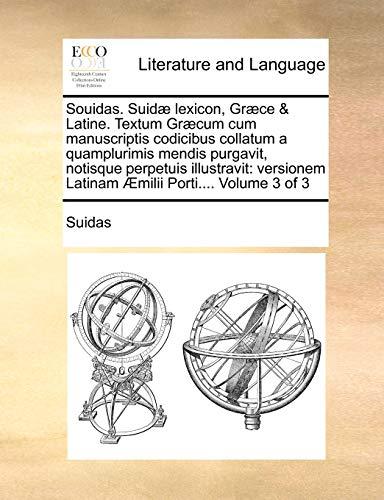 9781171373995: Souidas. Suidæ lexicon, Græce & Latine. Textum Græcum cum manuscriptis codicibus collatum a quamplurimis mendis purgavit, notisque perpetuis ... Porti.... Volume 3 of 3 (Latin Edition)