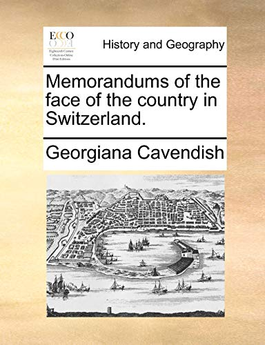 9781171374848: Memorandums of the face of the country in Switzerland.