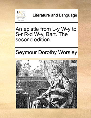 9781171376132: An epistle from L-y W-y to S-r R-d W-y, Bart. The second edition.