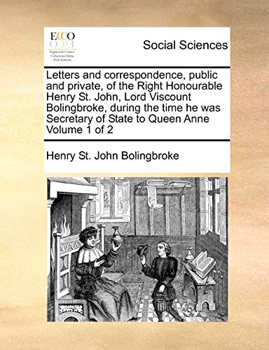 9781171376170: Letters and correspondence, public and private, of the Right Honourable Henry St. John, Lord Viscount Bolingbroke, during the time he was Secretary of State to Queen Anne Volume 1 of 2