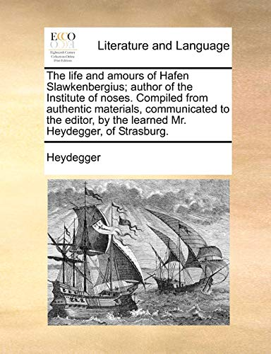 9781171376491: The life and amours of Hafen Slawkenbergius; author of the Institute of noses. Compiled from authentic materials, communicated to the editor, by the learned Mr. Heydegger, of Strasburg.