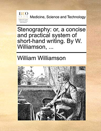 Stenography: or, a concise and practical system of short-hand writing. By W. Williamson. (9781171381952) by William Williamson