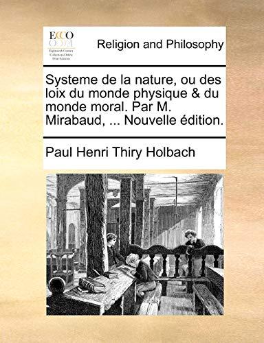 9781171383598: Systeme de la Nature, Ou Des Loix Du Monde Physique & Du Monde Moral. Par M. Mirabaud, ... Nouvelle Edition.