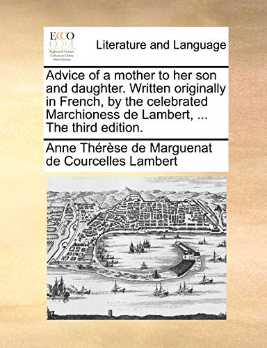 9781171385387: Advice of a mother to her son and daughter. Written originally in French, by the celebrated Marchioness de Lambert, ... The third edition.