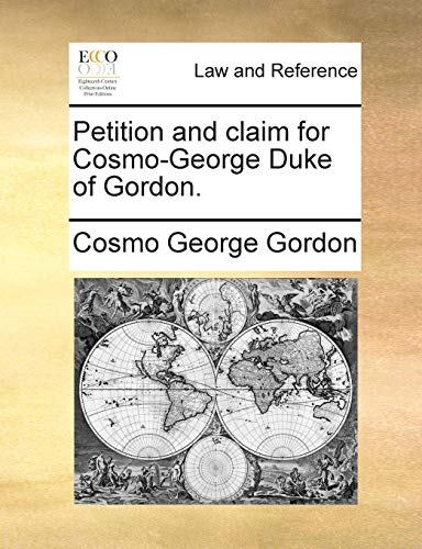 9781171389453: Petition and claim for Cosmo-George Duke of Gordon.
