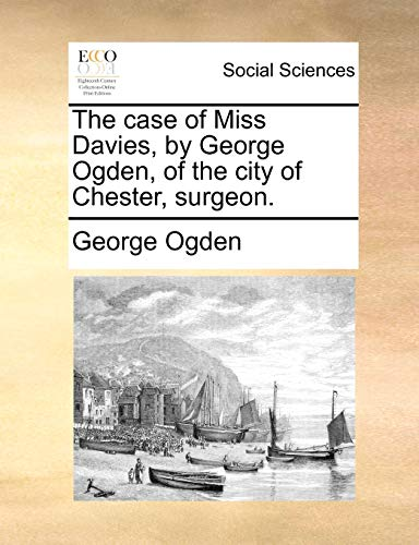 9781171390756: The case of Miss Davies, by George Ogden, of the city of Chester, surgeon.