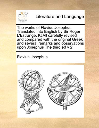9781171402503: The works of Flavius Josephus Translated into English by Sir Roger L'Estrange, Kt All carefully revised and compared with the original Greek and ... observations upon Josephus The third ed v 2