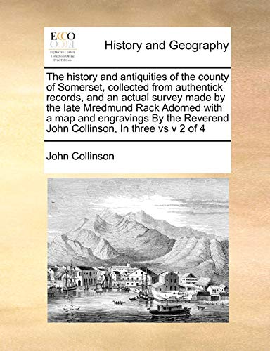 The history and antiquities of the county: Collinson, John