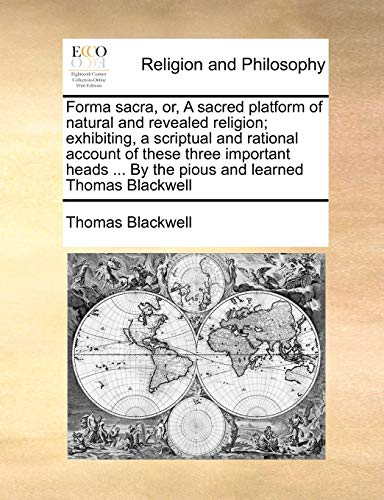 9781171423836: Forma sacra, or, A sacred platform of natural and revealed religion; exhibiting, a scriptual and rational account of these three important heads By the pious and learned Thomas Blackwell
