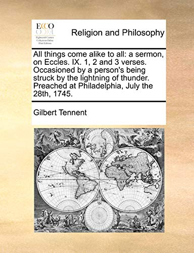 9781171426608: All things come alike to all: a sermon, on Eccles. IX. 1, 2 and 3 verses. Occasioned by a person's being struck by the lightning of thunder. Preached at Philadelphia, July the 28th, 1745.