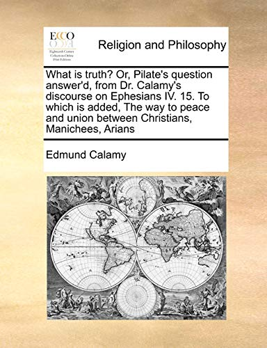 What Is Truth? Or, Pilate s Question: Edmund Calamy